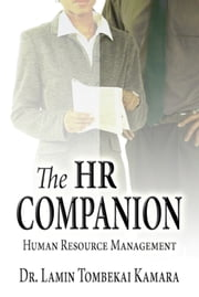 The HR Companion: Human Resource Management ebook by Dr. Lamin Tombekai Kamara