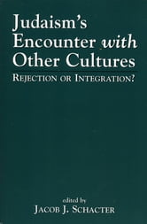 Judaism's Encounter with Other Cultures - Rejection or Integration? ebook by