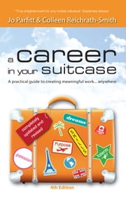 A Career in Your Suitcase: A Practical Guide to Creating Meaningful Work, Anywhere ebook by Jo Parfitt,Colleen Reichrath-Smith