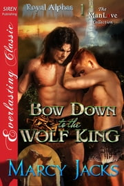 Bow Down to the Wolf King ebook by Marcy Jacks