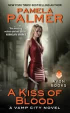 A Kiss of Blood - A Vamp City Novel ebook by Pamela Palmer