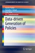 Data-driven Generation of Policies ebook by Austin Parker, Gerardo I. Simari, Amy Sliva,...