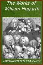 The Works of William Hogarth ebook by John Trusler, William Hogarth