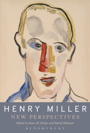Henry Miller - New Perspectives ebook by Emeritus Professor Louis A. Renza,James M. Decker,Dr. Indrek Männiste