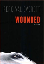 Wounded - A Novel ebook by Percival Everett