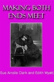 Making Both Ends Meet ebook by Sue Ainslie Clark And Edith Wyatt