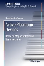 Active Plasmonic Devices - Based on Magnetoplasmonic Nanostructures ebook by Diana Martín Becerra