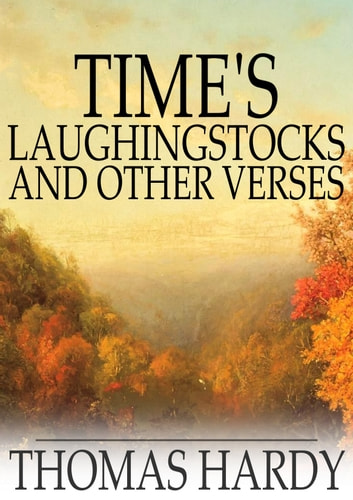 Time's Laughingstocks and Other Verses ebook by Thomas Hardy