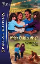 Which Child Is Mine? ebook by Karen Rose Smith
