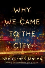 Why We Came to the City ebook by Kristopher Jansma