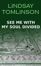 See Me With My Soul Divided ebook by Lindsay Tomlinson