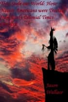 They Stole our World: How Native Americans were Treated from Early Colonial Times Onward ebook by Jason Wallace