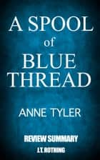 A Spool of Blue Thread by Anne Tyler - Review Summary ebook by J.T. Rothing