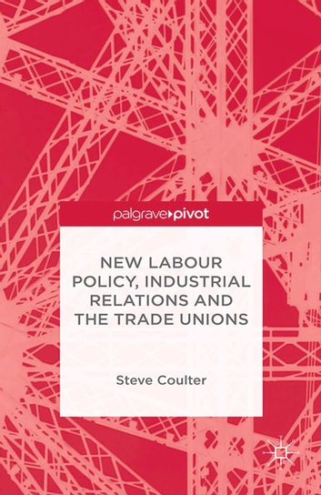 New Labour Policy, Industrial Relations and the Trade Unions ebook by S. Coulter