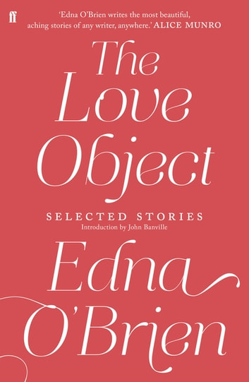 The Love Object - Selected Stories of Edna O'Brien ebook by Edna O'Brien