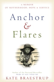 Anchor and Flares - A Memoir of Motherhood, Hope, and Service ebook by Kate Braestrup