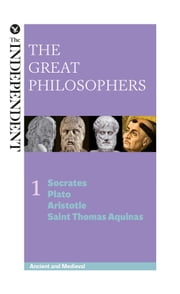 The Great Philosophers: Socrates, Plato, Aristotle and Saint Thomas Aquinas ebook by Jeremy Stangroom,James Garvey
