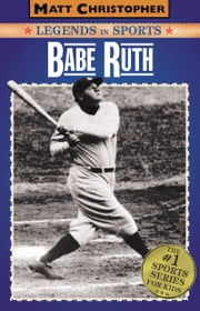 Babe Ruth - Legends in Sports ebook by Matt Christopher,Glenn Stout