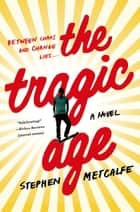 The Tragic Age - A Novel ebook by Stephen Metcalfe