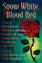 Snow White, Blood Red ebook by Ellen Datlow, Terri Windling