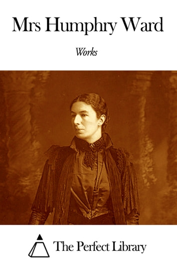 Works of Mrs Humphry Ward ebook by Mrs Humphry Ward