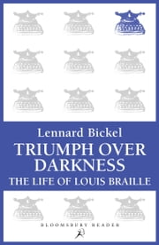 Triumph Over Darkness - The Life of Louis Braille ebook by Lennard Bickel