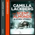 The Scent of Almonds and Other Stories audiobook by Camilla Lackberg