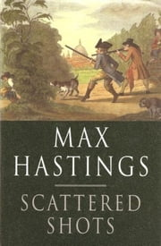 Scattered Shots ebook by Max Hastings