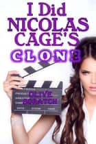 I Did Nicolas Cage's Clone (And I Liked It Series, Clone Erotica) ebook by Olive Scratch