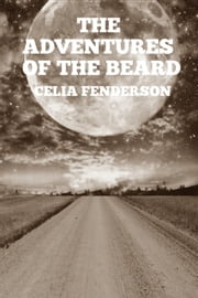 The Adventures of the Beard ebook by Celia Fenderson