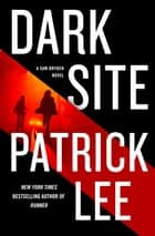 Dark Site - A Sam Dryden Novel ekitaplar by Patrick Lee