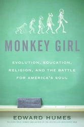 Monkey Girl - Evolution, Education, Religion, and the Battle for America's Soul ebook by Edward Humes