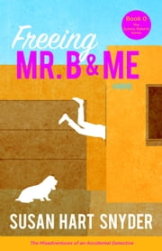 Freeing Mr. B & Me - The Sydney Roberts Series ebook by Susan Hart Snyder