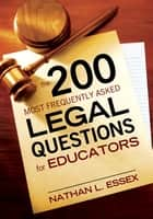 The 200 Most Frequently Asked Legal Questions for Educators ebook by Nathan L. Essex