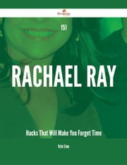 151 Rachael Ray Hacks That Will Make You Forget Time ebook by Victor Stone