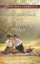 The Wyoming Heir (Mills & Boon Love Inspired Historical) ebook by Naomi Rawlings