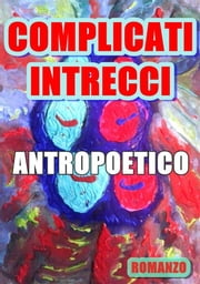 Complicati intrecci ebook by Antropoetico