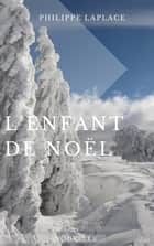 L'enfant de Noël ebook by Philippe Laplace