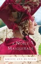 A Noble Masquerade (Hawthorne House Book #1) ebook by Kristi Ann Hunter