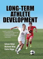 Long-Term Athlete Development ebook by Istvan Balyi, Richard Way, Colin Higgs