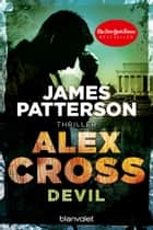 Devil - Alex Cross 21 - Thriller ebook by James Patterson, Leo Strohm