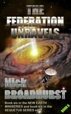 The Federation Unravels ebook by Nick Broadhurst