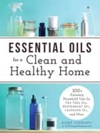 Essential Oils for a Clean and Healthy Home ebook by Kasey Schwartz