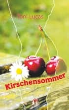 Kirschensommer ebook by Toni Lucas