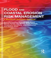 Flood and Coastal Erosion Risk Management - A Manual for Economic Appraisal ebook by Edmund Penning-Rowsell,Sally Priest,Dennis Parker,Joe Morris,Sylvia Tunstall,Christophe Viavattene,John Chatterton,Damon Owen