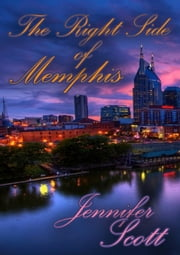 The Right Side of Memphis - Tennessee Love: The Collection, #1 ebook by Jennifer Scott