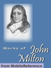 Works Of John Milton: Including Paradise Lost, Paradise Regained, Samson Agonistes, Areopagitica & More (Mobi Collected Works) ebook by John Milton