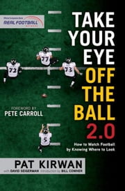 Take Your Eye Off the Ball 2.0: How to Watch Football by Knowing Where to Look ebook by Kirwan, Pat