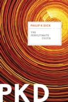 The Penultimate Truth ebook by Philip K. Dick