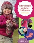 Soft + Simple Knits for Little Ones - 45 Easy Projects ebook by Heidi Boyd